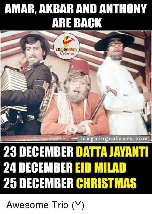 Ÿ˜': AMAR, AKBAR AND ANTHONY  ARE BACK  LA GHUNG  l a u ghing colours.com  23 DECEMBER  DATTAJAYANTI  24 DECEMBER  EID MILAD  25 DECEMBER  CHRISTMAS Awesome Trio (Y)