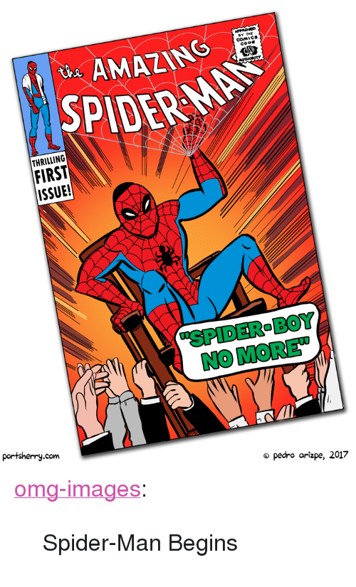 "Omg, Spider, and SpiderMan: AMAZING S  SPIDER MAN  COMICS  CODE  2  THRILLING  FIRST  ISSUE!  'SPIDER-BOY  NO MORE  portsherry.com  o pedro arizpe, 2017 <p><a href=""https://omg-images.tumblr.com/post/163716660257/spider-man-begins"" class=""tumblr_blog"">omg-images</a>:</p>  <blockquote><p>Spider-Man Begins</p></blockquote>"