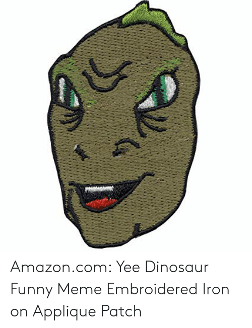 Yee Dinosaur: Amazon.com: Yee Dinosaur Funny Meme Embroidered Iron on Applique Patch