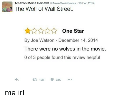 The Wolf of Wall Street: Amazon Movie Reviews AmznMovieRevws 16 Dec 2014  The Wolf of Wall Street.  One Star  By Joe Watson December 14, 2014  There were no wolves in the movie  0 of 3 people found this review helpful  £719K  23K me irl