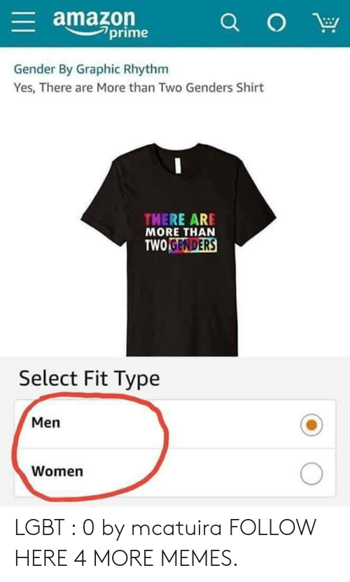 Amazon, Amazon Prime, and Dank: amazon  prime  Gender By Graphic Rhythm  Yes, There are More than Two Genders Shirt  THERE ARE  MORE THAN  TWO  GENDERS  Select Fit Type  Men  Women LGBT : 0 by mcatuira FOLLOW HERE 4 MORE MEMES.