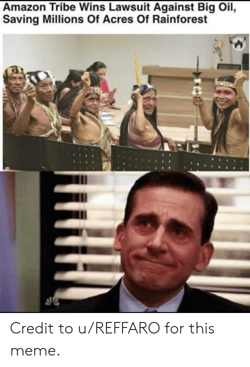 Amazon, Meme, and Big: Amazon Tribe Wins Lawsuit Against Big Oil,  Saving Millions Of Acres Of Rainforest Credit to u/REFFARO for this meme.