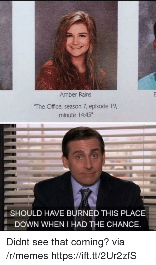"Memes, The Office, and Office: Amber Rains  The Office, season 7, episode 19,  minute 14:45""  SHOULD HAVE BURNED THIS PLACE  DOWN WHEN I HAD THE CHANCE Didnt see that coming? via /r/memes https://ift.tt/2Ur2zfS"