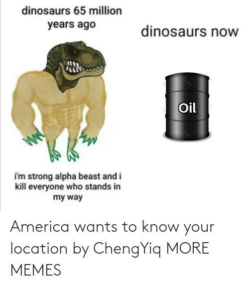 Location: America wants to know your location by ChengYiq MORE MEMES