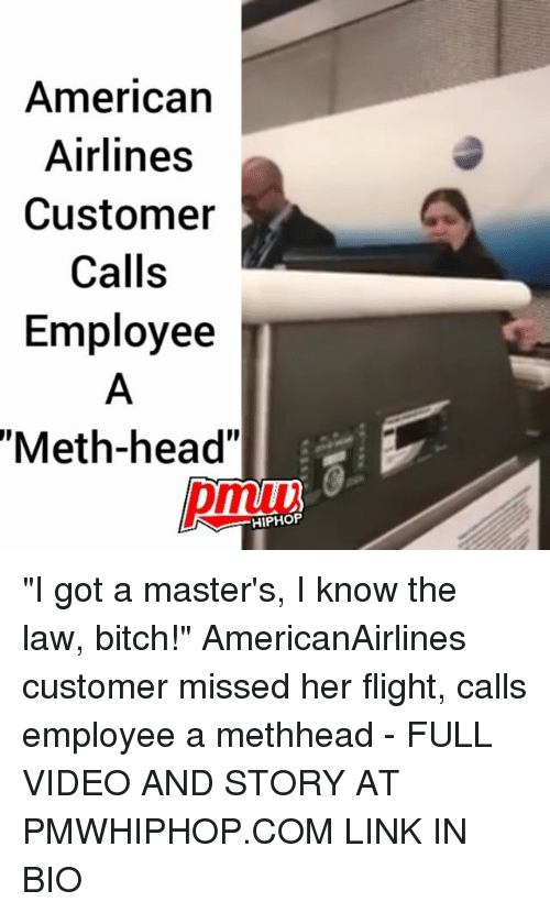 """Bitch, Head, and Memes: American  Airlines  Customer  Calls  Employee  """"Meth-head""""  pmuw  HIPHOF """"I got a master's, I know the law, bitch!"""" AmericanAirlines customer missed her flight, calls employee a methhead - FULL VIDEO AND STORY AT PMWHIPHOP.COM LINK IN BIO"""
