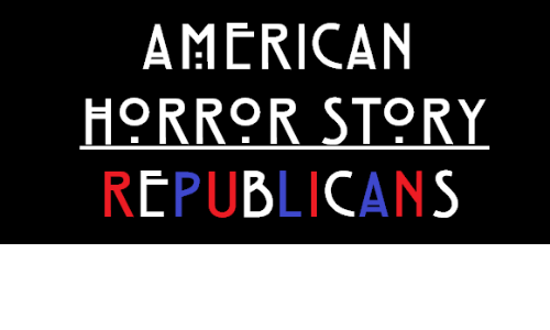 Horror Story: AMERICAN  HORROR STORY  REPUBLICANS