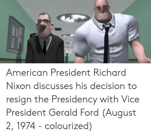 American, Ford, and Vice: American President Richard Nixon discusses his decision to resign the Presidency with Vice President Gerald Ford (August 2, 1974 - colourized)