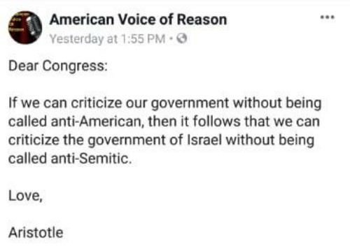 Love, Memes, and American: American Voice of Reason  Yesterday at 1:55 PM  Dear Congress:  If we can criticize our government without being  called anti-American, then it follows that we can  criticize the government of Israel without being  called anti-Semitic.  Love,  Aristotle