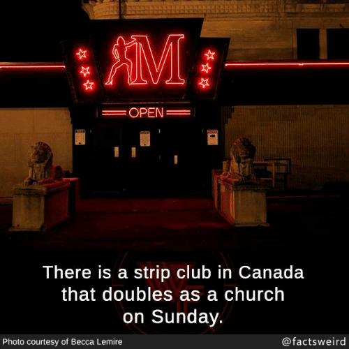 Church, Club, and Memes: AMI  OPEN  There is a strip club in Canada  that doubles as a church  on Sunday.  Photo courtesy of Becca Lemire  @factsweird