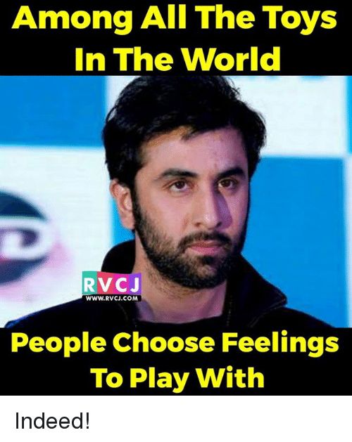 indee: Among All The Toys  In The World  V CJ  WWW.RVCJ. COM  People Choose Feelings  To Play With Indeed!