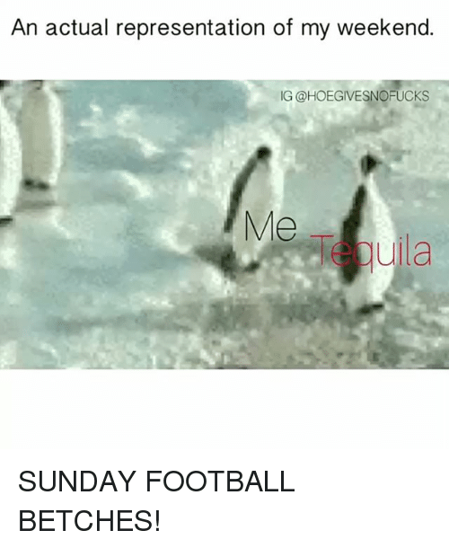 weekenders: An actual representation of my weekend.  IG @HOEGIVESNOFUCKS  Me  uila SUNDAY FOOTBALL BETCHES!