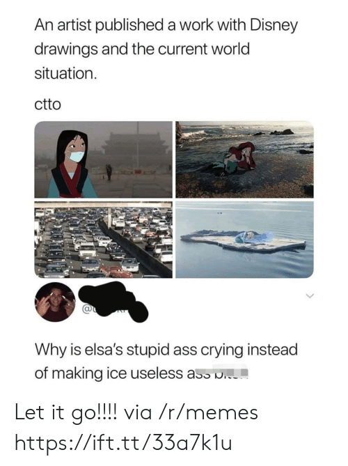 Drawings: An artist published a work with Disney  drawings and the current world  situation  ctto  Why is elsa's stupid ass crying instead  of making ice useless ass . Let it go!!!! via /r/memes https://ift.tt/33a7k1u