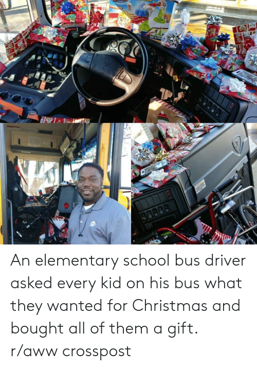 Aww, Christmas, and School: An elementary school bus driver asked every kid on his bus what they wanted for Christmas and bought all of them a gift. r/aww crosspost