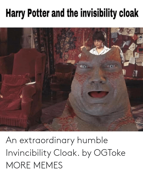 Humble: An extraordinary humble Invincibility Cloak. by OGToke MORE MEMES