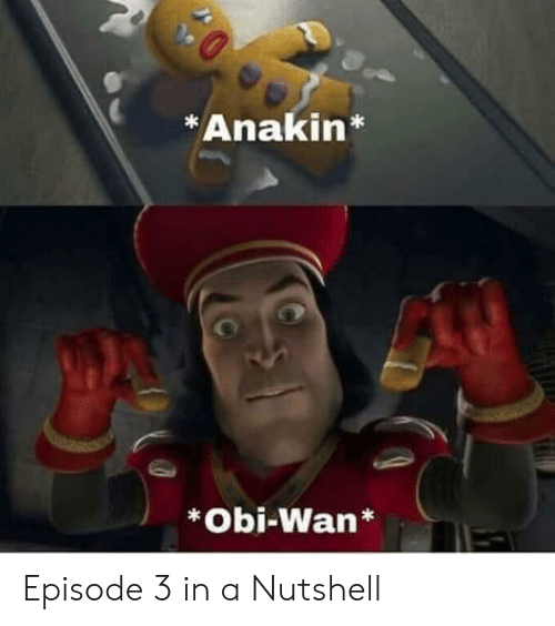 Wan, Obi Wan, and Obi: Anakin*  *Obi-Wan* Episode 3 in a Nutshell