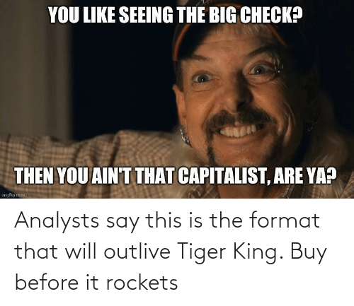 rockets: Analysts say this is the format that will outlive Tiger King. Buy before it rockets