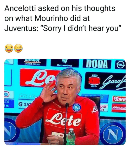 "Memes, Sorry, and Casino: Ancelotti asked on his thoughts  on what Mourinho did at  Juventus: ""Sorry I didn't hear you""  ID  CASINO ONLINE  ORR  DI  & G  orl  Cete  (N"