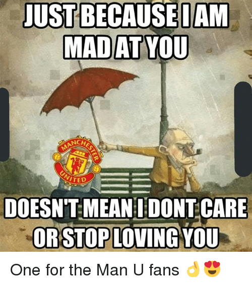 Memes, Mean, and 🤖: ANCHE  ITED  DOESNT MEAN IDONT CARE  ORSTOPLOVING YOU One for the Man U fans 👌😍