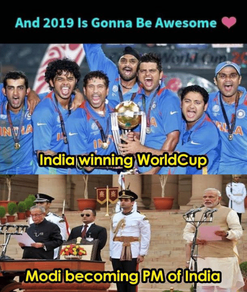 Memes, India, and Awesome: And 2019 Is Gonna Be Awesome  India winning WorldCup  Modibecoming PM of India