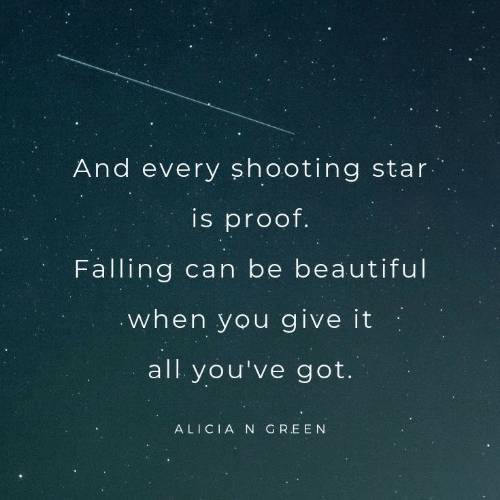Beautiful, Star, and Got: And every sh ooting star  is proof.  Falling can be beautiful  when you give it  all you've got.  ALICIA N GREEN