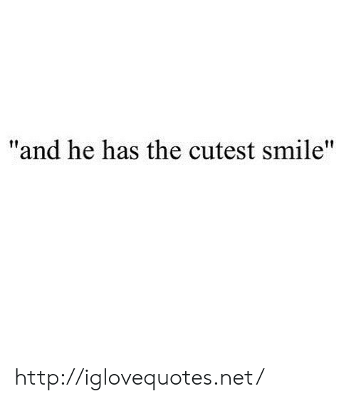 """Http, Smile, and Net: """"and he has the cutest smile"""" http://iglovequotes.net/"""