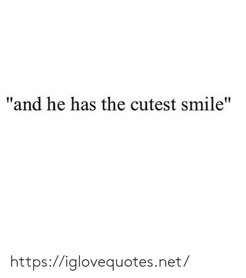 """Smile: """"and he has the cutest smile"""" https://iglovequotes.net/"""