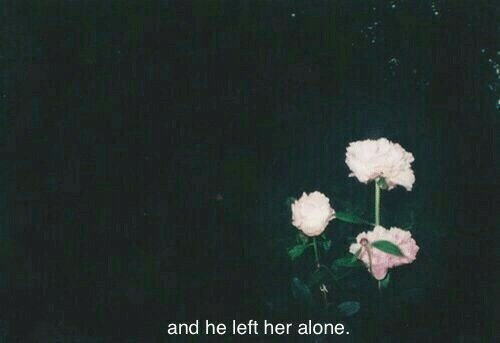 Being Alone, Her, and  Left: and he left her alone