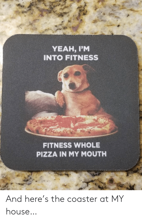 Here: And here's the coaster at MY house…