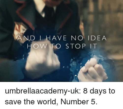 Target, Tumblr, and Blog: AND I HAVE NO IDEA  OW TO STOP IT umbrellaacademy-uk:  8 days to save the world, Number 5.