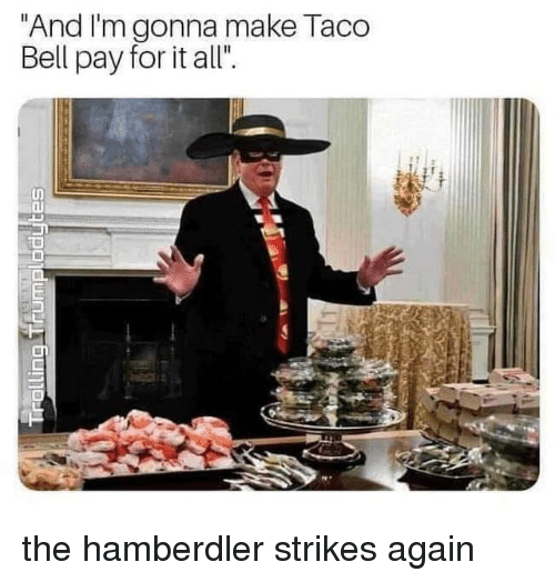 """Memes, Taco Bell, and 🤖: """"And I'm gonna make Taco  Bell pay for it all"""" the hamberdler strikes again"""