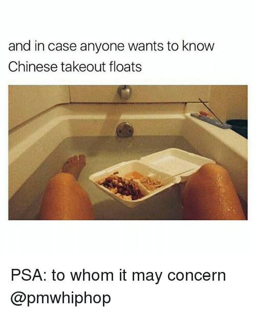 To Whom: and in case anyone wants to know  Chinese takeout floats PSA: to whom it may concern @pmwhiphop