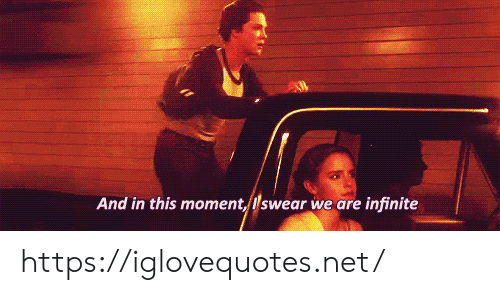 Net, In This Moment, and Infinite: And in this moment, lswear we are infinite https://iglovequotes.net/