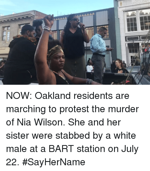 Memes, Protest, and Bart: AND LOA NOW: Oakland residents are marching to protest the murder of Nia Wilson. She and her sister were stabbed by a white male at a BART station on July 22. #SayHerName