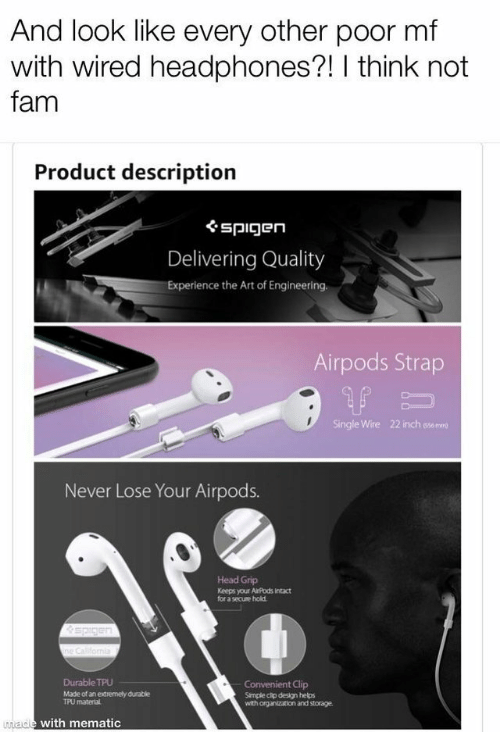sse: And look like every other poor mf  with wired headphones?! I think not  fam  Product descriptiorn  ぐspigen  Delivering Quality  Experience the Art of Engineering.  Airpods Strap  Single Wire  22 inch sse mre  Never Lose Your Airpods.  Head Grip  Keeps your AiPods Intact  for a secuse hold  Durable TPU  Made of an extremely durable  t Clip  Simple cip design helps  with organization and storage.  TPU  materlal  ade with mematic