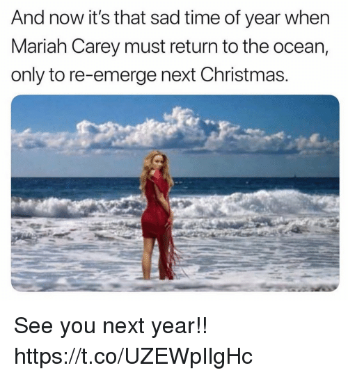 See You Next Year: And now it's that sad time of year wher  Mariah Carey must return to the ocean,  only to re-emerge next Christmas See you next year!! https://t.co/UZEWpIlgHc