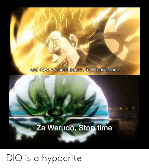 And Now Without Pause My Final Attack! Za Warudo Stop Time