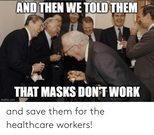 Conspiracy: and save them for the healthcare workers!
