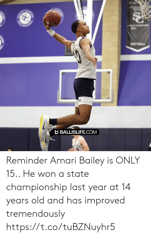 Improved: and  SOFTRALL  BALLISLIFE.COM Reminder Amari Bailey is ONLY 15.. He won a state championship last year at 14 years old and has improved tremendously https://t.co/tuBZNuyhr5