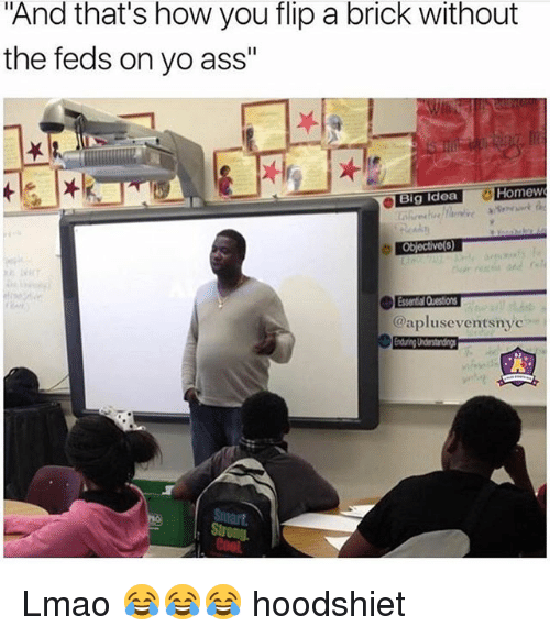 """Ass, Funny, and Lmao: And that's how you flip a brick without  the feds on yo ass""""  Homew  @apluseventsnyc Lmao 😂😂😂 hoodshiet"""