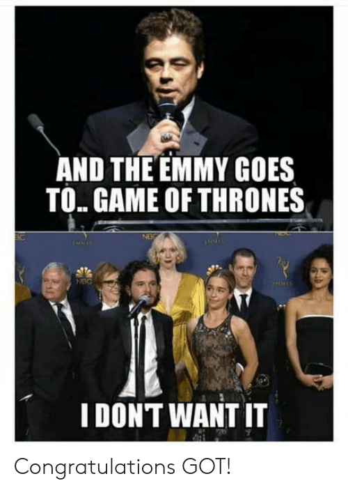 thrones: AND THE EMMY GOES  TO. GAME OF THRONES  NEC  I DONT WANT IT Congratulations GOT!