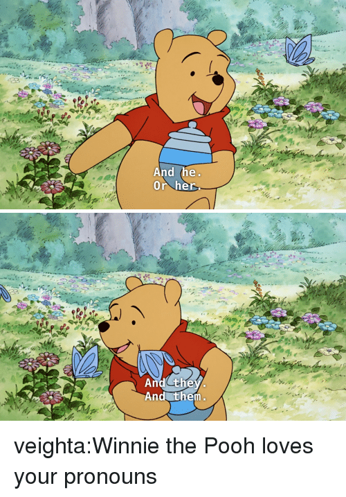 Tumblr, Winnie the Pooh, and Blog: And the  Or her   And they  And them veighta:Winnie the Pooh loves your pronouns