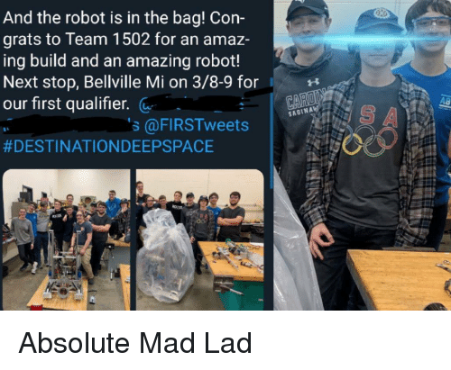 Amazer: And the robot is in the bag! Con-  grats to Team 1502 for an amaz-  ing build and an amazing robot!  Next stop, Bellville Mi on 3/8-9 for  our first qualifier.  48  S A  SAGINA  s @FIRSTweets
