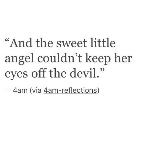 """Devil, Angel, and Her: """"And the sweet little  angel couldn't keep her  eyes off the devil.""""  - 4am (via 4am-reflections)"""