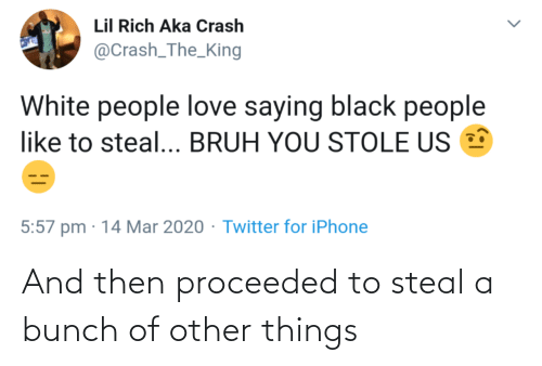 steal: And then proceeded to steal a bunch of other things