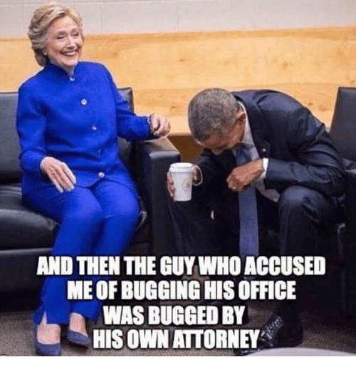 bugging: AND THEN THE GUY WHO ACCUSED  ME OF BUGGING HIS OFFICE  WAS BUGGED BY  HIS OWN AITORNEY