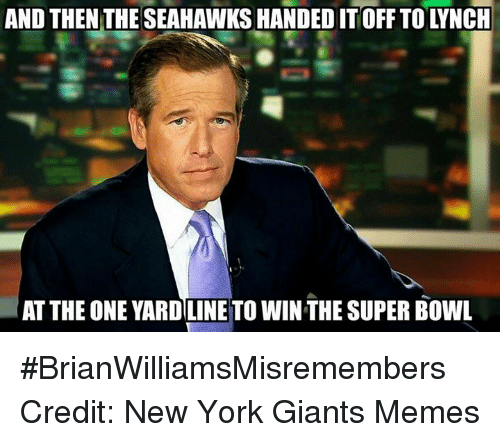 New York Giant Memes: AND THEN THE SEAHAWKSHANDED IT OFF TO LYNCH  AT THE ONE YARDILINE TO WINTHE SUPER BOWL #BrianWilliamsMisremembers   Credit: New York Giants Memes