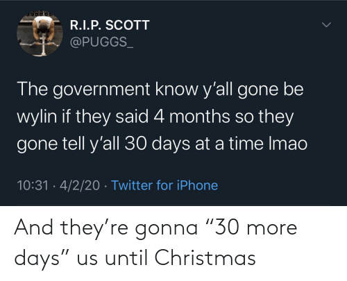 "more: And they're gonna ""30 more days"" us until Christmas"