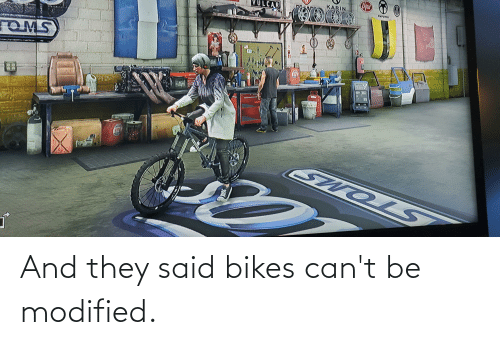bikes: And they said bikes can't be modified.