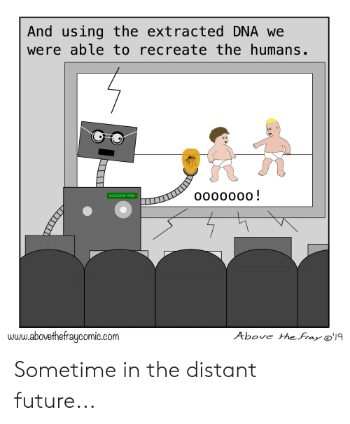 Funny, Future, and Dna: And using the extracted DNA we  were able to recreate the humans.  oo00000!  HOLOCENE PARK  www.abovethefraycomic.com  Above the Fra Sometime in the distant future...