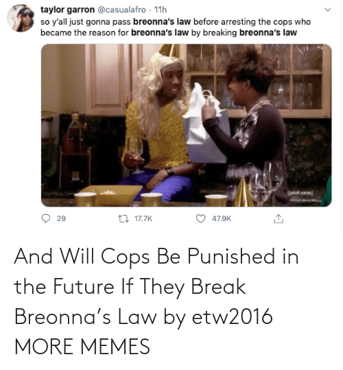 will: And Will Cops Be Punished in the Future If They Break Breonna's Law by etw2016 MORE MEMES